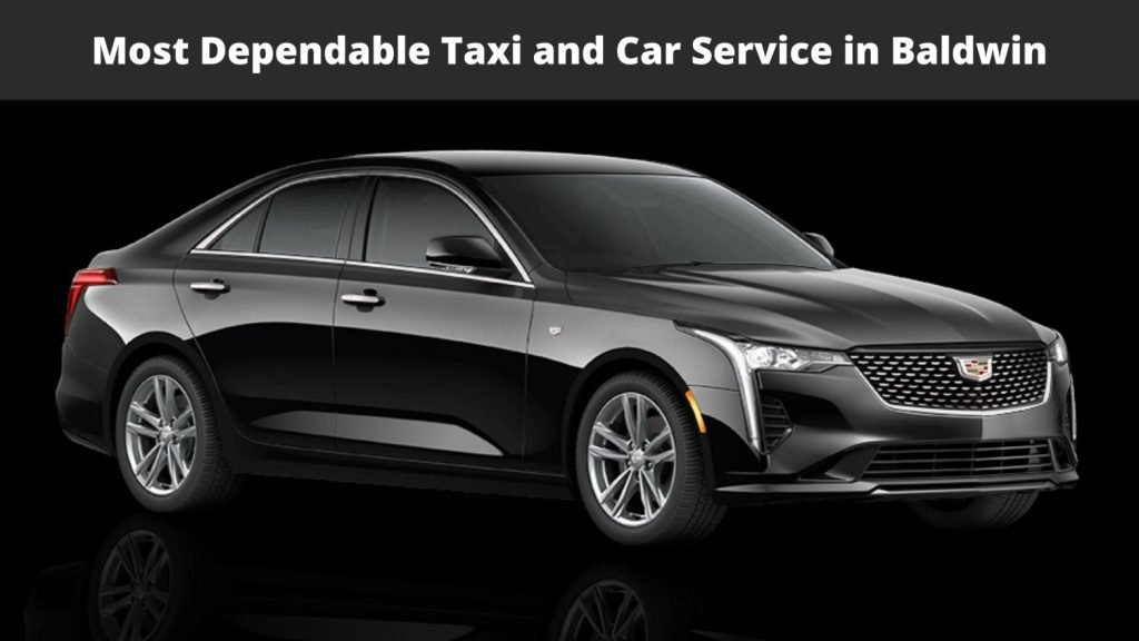 Most Dependable Taxi and Car Service in Baldwin